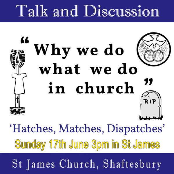 Why we do what we do in church: Hatches Matches and Dispatches – 17th June in St James