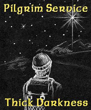 Pilgrim Service: Thick Darkness?